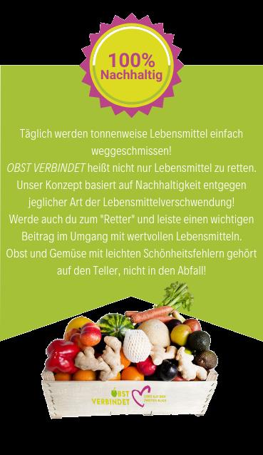 """Täglich werden tonnenweise Lebensmittel einfach weggeschmissen! OBST VERBINDET heißt nicht nur Lebensmittel zu retten. Unser Konzept basiert auf Nachhaltigkeit entgegen jeglicher Art der Lebensmittelverschwendung! Werde auch du zum """"Retter"""" und leiste einen wichtigen Beitrag im Umgang mit wertvollen Lebensmitteln. Obst und Gemüse mit leichten Schönheitsfehlern gehört auf den Teller, nicht in den Abfall!"""